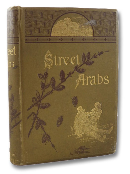 Street Arabs and Gutter Snipes. The Pathetic and Humorous Side of Young Vagabond Life in the Great Cities, with Records of Work for Their Reclamation., Needham, Geo. C.