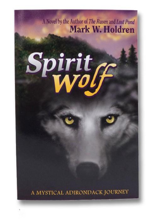 Spirit Wolf: A Mystical Adirondack Journey (Signed), Holdren, Mark W.