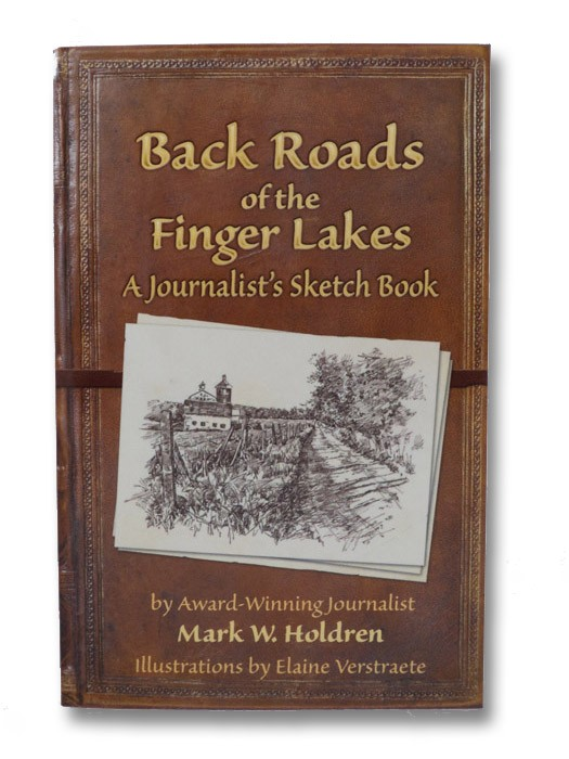 Back Roads of the Finger Lakes: A Journalist's Sketch Book (Signed), Holdren, Mark W.