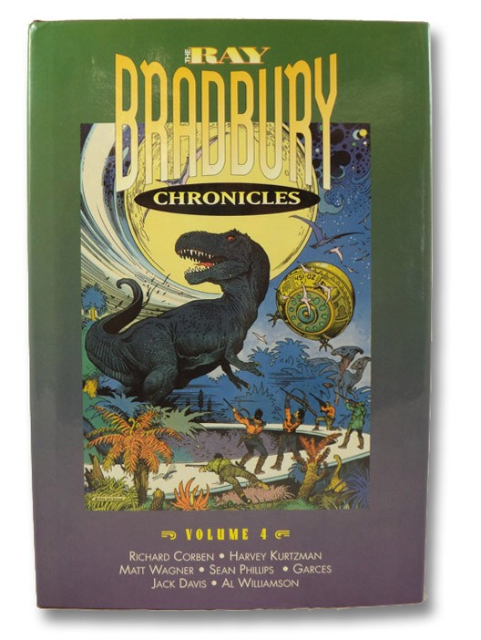 The Ray Bradbury Chronicles Volume 4 [IV] (Signed Limited Edition), Bradbury, Ray; Corben, Richard; Kurtzman, Harvey; Wagner, Matt; Phillips, Sean; Garces; Davis, Jack; Williamson, Al