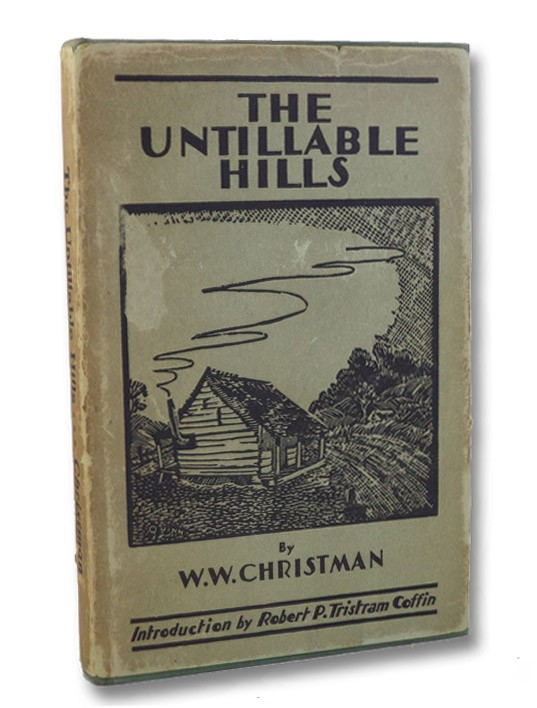 The Untillable Hills (Signed First Edition), Christman, W.W.; Coffin, Robert P. Tristram (Introduction)