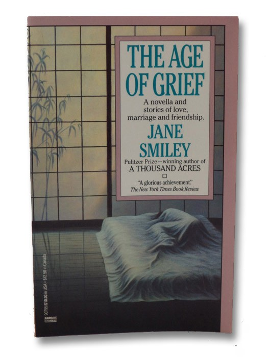 The Age of Grief: A Novella and Stories (Signed), Smiley, Jane