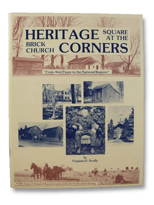 Heritage Square at the Brick Church Corners: Ontario, New York - From Abel Pease to the National Register, Scully, Virginia D.
