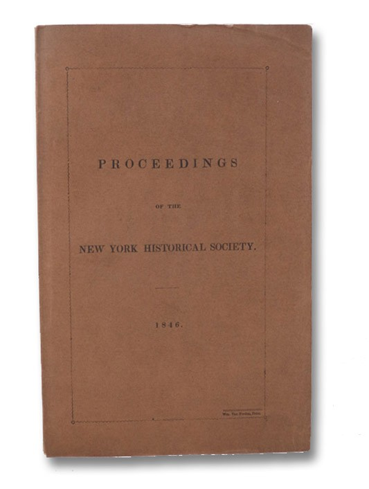 Proceedings of the New York Historical Society. For the Year 1846.; with An Address Delivered before the New York Historical Society, at its Forty-Second Anniversary, 17th November, 1846 - Incentives to the Study of the Ancient Period of American History., New York Historical Society; Schoolcraft, Henry R.