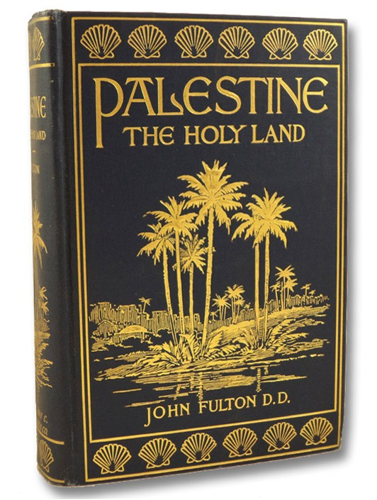 Palestine: The Holy Land As It Was and As It Is, Fulton, John