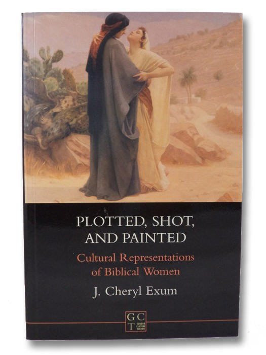 Plotted, Shot, and Painted: Cultural Representations of Biblical Women (Gender, Culture, Theory 3) (Journal for the Study of the Old Testament Supplement Series 215), Exum, J. Cheryl