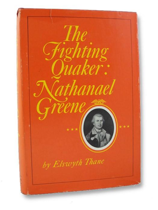 The Fighting Quaker: Nathanael Greene, Thane, Elswyth