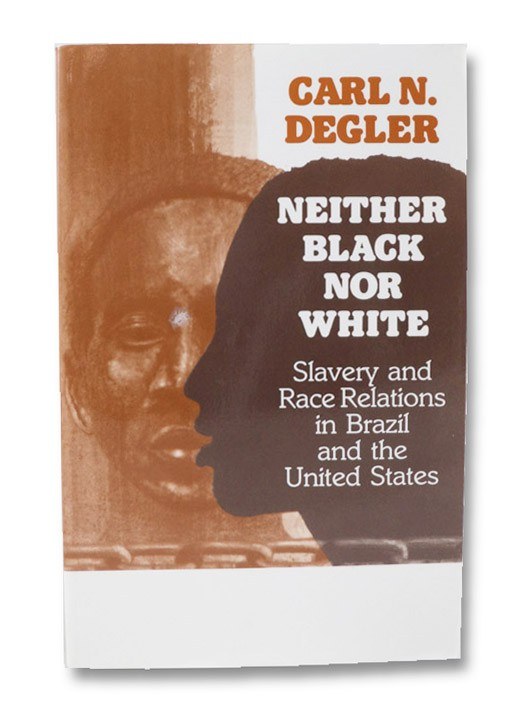 Neither Black Nor White: Slavery and Race Relations in Brazil and the United States, Degler, Carl N.