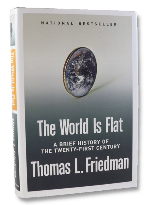 The World is Flat: A Brief History of The Twenty-First Century, Friedman, Thomas L.