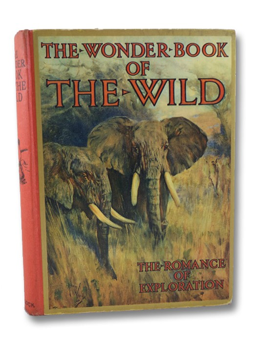 The Wonder Book of the Wild: The Romance of Exploration and Big Game Stalking, Golding, Harry