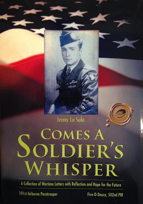 Comes a Soldier's Whisper: A Collection of Wartime Letters with Reflection and Hope for the Future - 101st Airborne Paratrooper, Five-0-Deuce, 502nd PIR, La Sala, Jenny