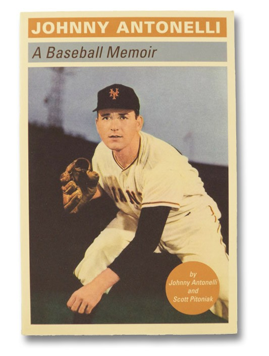 Johnny Antonelli: A Baseball Memoir (Signed), Antonelli, Johnny; Pitoniak, Scott