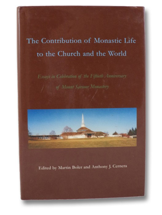 The Contribution of Monastic Life to the Church and the World: Essays in Celebration of the Fiftieth Anniversary of Mount Saviour Monastery, Boler, Martin; Cernera, Anthony J.