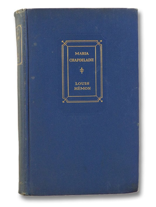 Maria Chapdelaine: A Story of French Canada, Hemon, Louis; Blake, W.H. (Translator)