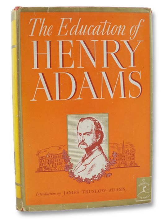 The Education of Henry Adams (The Modern Library of the World's Best Books 76), Adams, Henry; Adams, James Truslow (Introduction)