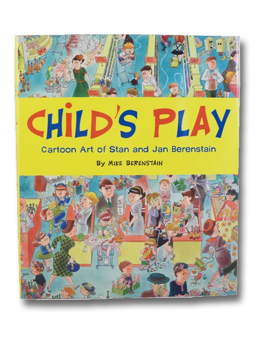 Child's Play: The Berenstain Baby Boom, 1946-1964 - Cartoon Art of Stan and Jan Berenstain (SIGNED FIRST EDITION), Berenstain, Michael