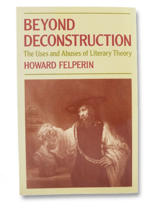 Beyond Deconstruction: The Uses and Abuses of Literary Theory, Felperin, Howard