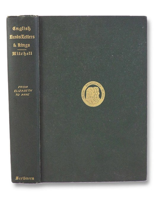 English Lands Letters and Kings, Volume II: From Elizabeth to Anne, Mitchell, Donald G.
