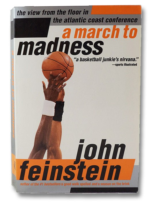 A March to Madness: A View from the Floor in the Atlantic Coast Conference, Feinstein, John