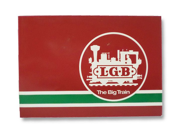 L.G.B. - The Big Train: Lehmann Large-Scale Railway D 8500 Nurnberg (Lehmann Gross Bahn Catalog, 0011 E), Ernest Paul Lehmann Patentwerk