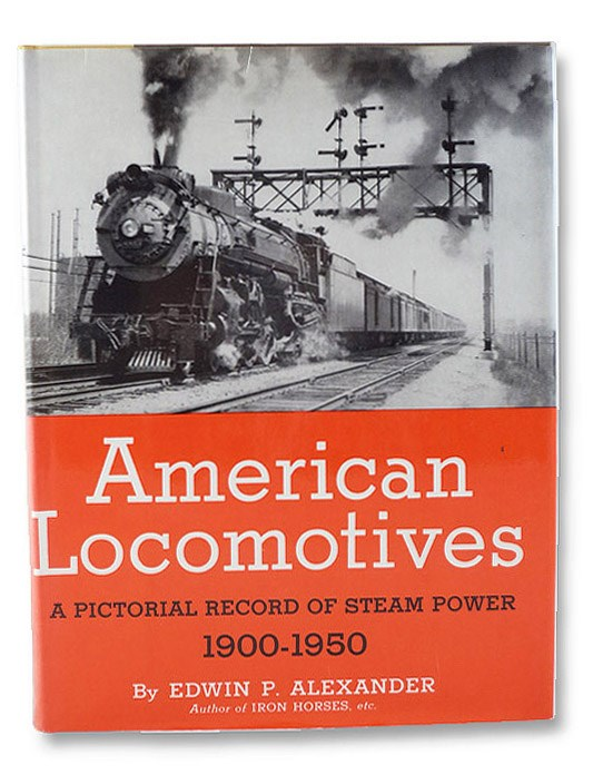 American Locomotives: A Pictorial Record of Steam Power, 1900-1950, Alexander, Edwin P.