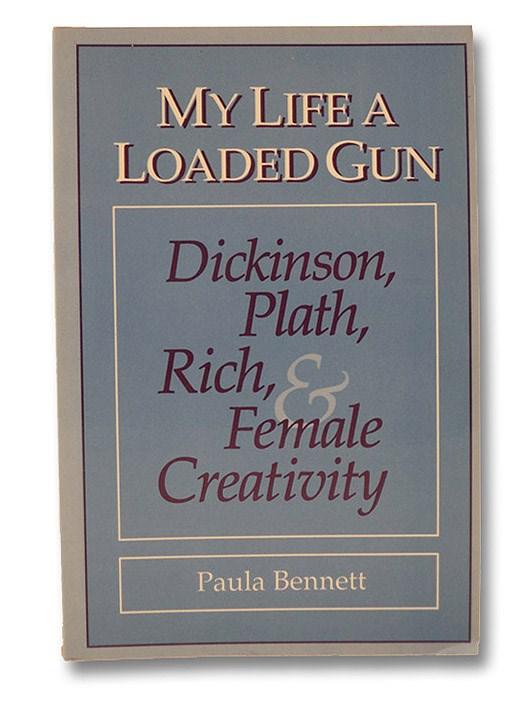 My Life a Loaded Gun: Dickinson, Plath, Rich, and Female Creativity, Bennett, Paula