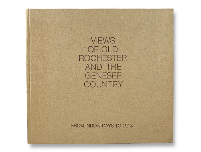 Views of Old Rochester and the Genesee Country from Indian Days to 1918, Wolfe, Andrew D.; Hegle, William E.; MacDougall, Roderick M. (Foreword)