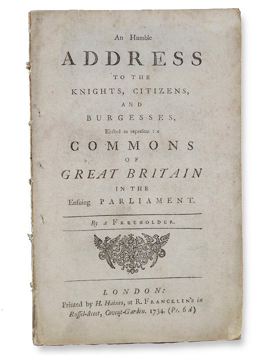 An Humble Address to the Knights, Citizens, and Burgesses, Elected to Represent the Commons of Great Britain in the Ensuing Parliament., A Freeholder [Pulteney, William]