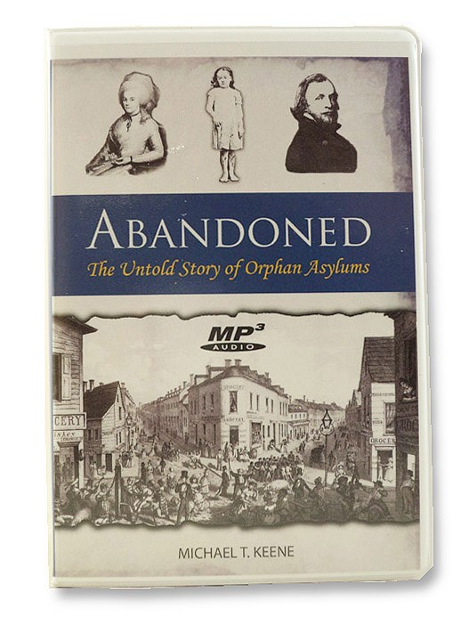 Abandoned: The Untold Story of Orphan Asylums, Keene, Michael T.