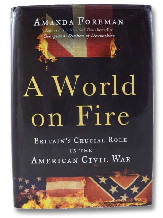 A World on Fire: Britain's Crucial Role in the American Civil War, Foreman, Amanda