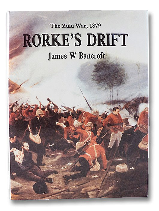 Rorke's Drift: The Zulu War, 1879, Bancroft, James W.