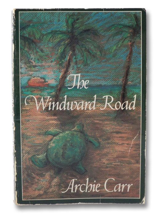 The Windward Road: Adventures of a Naturalist on Remote Caribbean Shores, Carr, Archie