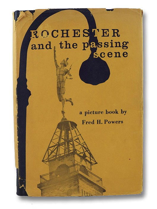 Rochester and the Passing Scene: From the Files of Newspaper Photographer Fred H. Powers, Powers, Fred H.; Merrill, Arch