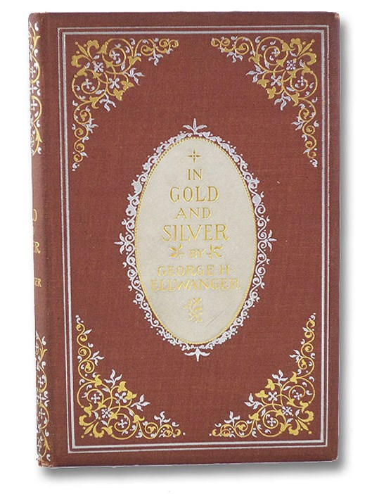 In Gold and Silver, Ellwanger, George H.