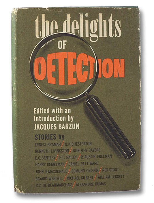 The Delights of Detection: Stories, Barzun, Jacques (Editor); Chesterton, G.K.; Sayers, Dorothy; Bentley, E.C.; Bailey, H.C.; Kemelman, Harry; Macdonald, John D.; Stout, Rex; Dumas, Alexandre; Bramah, Ernest; Livingston, Kenneth; Freeman, R. Austin; Pettiward, Daniel; Crispin, Edward; Wende