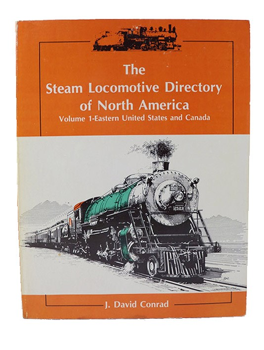 The Steam Locomotive Directory of North America, Volume 1: Eastern United States and Canada, Conrad, J. David