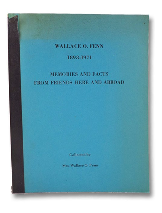 Wallace O. Fenn, 1893-1971: Memories and Facts from Friends Here and Abroad, Fenn, Mrs. Wallace O.; Craig, Albert (Bibliography)