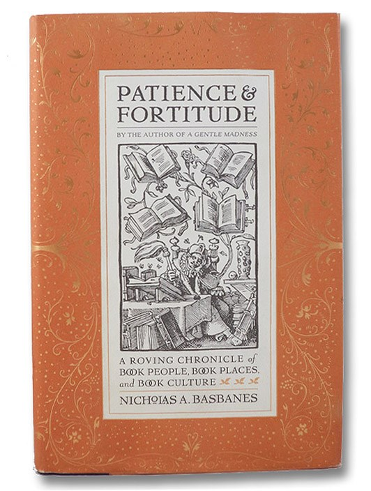 Patience & Fortitude: A Roving Chronicle of Book People, Book Places, and Book Culture, Basbanes, Nicholas A.