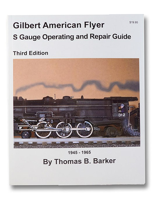 Gilbert American Flyer S Gauge Operating and Repair Guide: 1945-1965, Barker, Thomas B.
