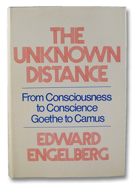 The Unknown Distance: From Consciousness to Conscience, Goethe to Camus, Engelberg, Edward