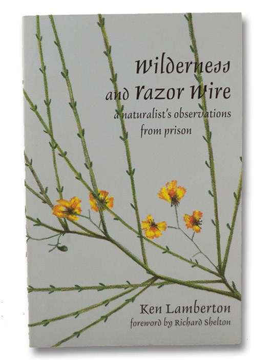 Wilderness and Razor Wire: A Naturalist's Observations from Prison, Lamberton, Ken; Shelton, Richard (Foreword)