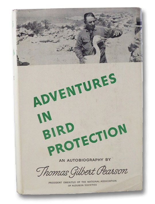 Adventures in Bird Protection: An Autobiography, Pearson, Thomas Gilbert; Chapman, Frank M. (Introduction)