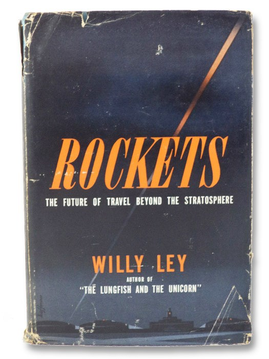 Rockets: The Future of Travel Beyond the Stratosphere, Ley, Willy