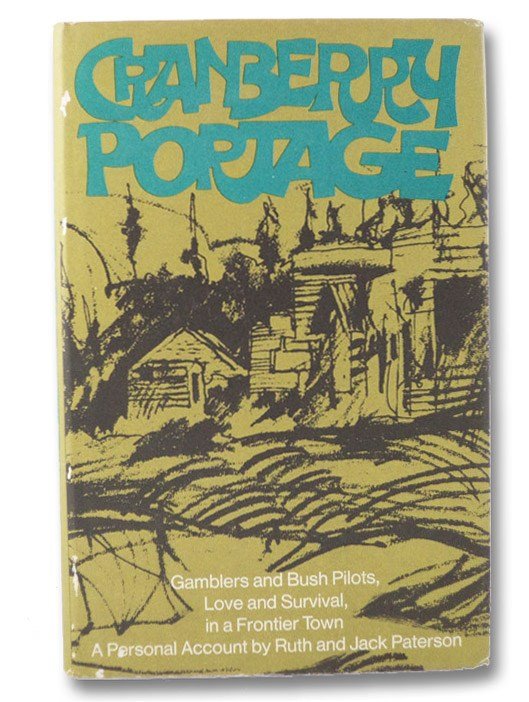 Cranberry Portage: Gamblers and Bush Pilots, Love and Survival, in a Frontier Town - A Personal Account, Paterson, Ruth & Jack