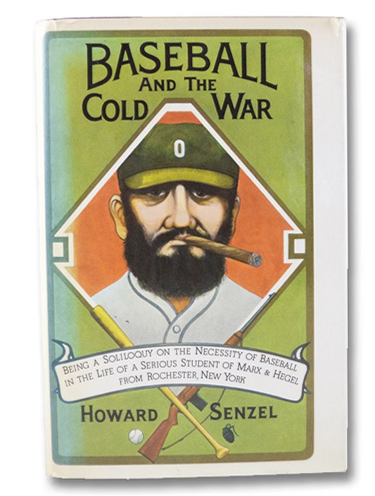 Baseball and the Cold War: Being a Soliloquy on the Necessity of Baseball in the Life of a Serious Student of Marx & Engel from Rochester, New York, Senzel, Howard