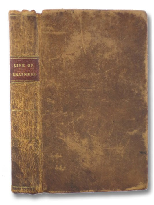 The Life of Rev. David Brainerd, Chiefly Extracted from His Diary. Somewhat Abridged. Embracing, in the Chronological Order, Brainerd's Public Journal of the Most Successful Year of His Missionary Labors., Brainerd, David; Edwards, President [Jonathan]
