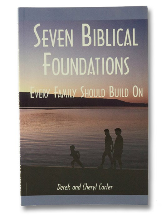 Seven Biblical Foundations Every Family Should Build On, Carter, Derek & Cheryl