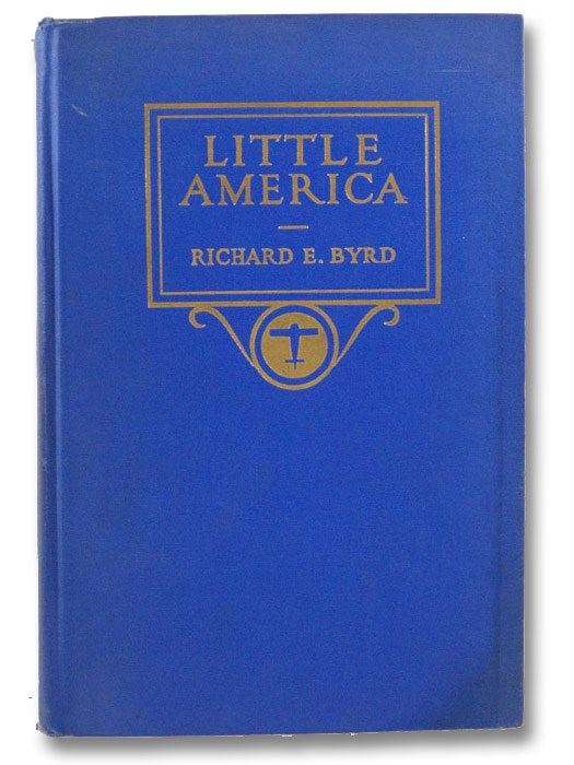 Little America: Aerial Exploration in the Antarctic, the Flight to the South Pole, Byrd, Richard Evelyn
