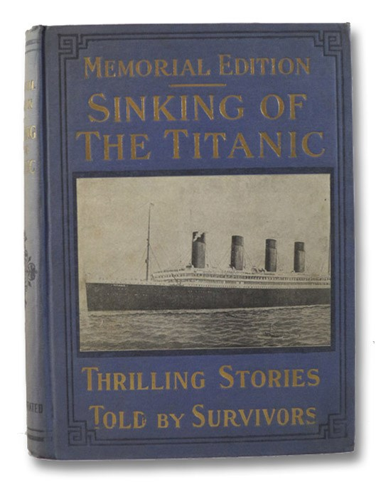 Sinking of the 'Titanic' Most Appalling Ocean Horror, with Graphic Descriptions of Hundreds Swept to Eternity Beneath the Waves; Panic Stricken Multitude Facing Sure Death, and Thrilling Stories of the Most Overwhelming Catastrophe to Which is Added Vivid Accounts of Heart-rending Scenes, When Hundreds Were Doomed to Watery Graves, Compiled from Soul Stirring Stories Told by Eye Witnesses of this Terrible Horror of the Briny Deep (Memorial Edition), Mowbray, Jay Henry