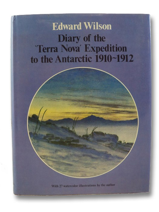 Diary of the 'Terra Nova' Expedition to the Antarctic, 1910-1912: An Account of Scott's Last Expedition Edition from the Original Mss. in the Scott Polar Research Institute and the British Museum, Wilson, Edward; King, H.G.R.